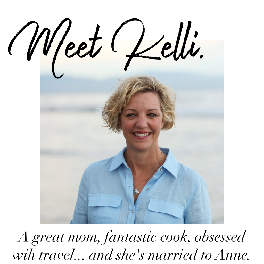 Meet Kelli: A great mom, fantastic cook, obsessed with travel... and married to Anne.